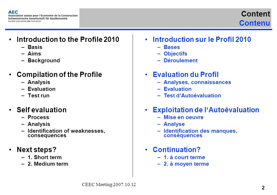 CEEC Meeting 2007.10.12 2 Introduction to the Profile 2010 –Basis –Aims –Background Compilation of the Profile –Analysis –Evaluation –Test run Self evaluation –Process –Analysis –Identification of weaknesses, consequences Next steps.