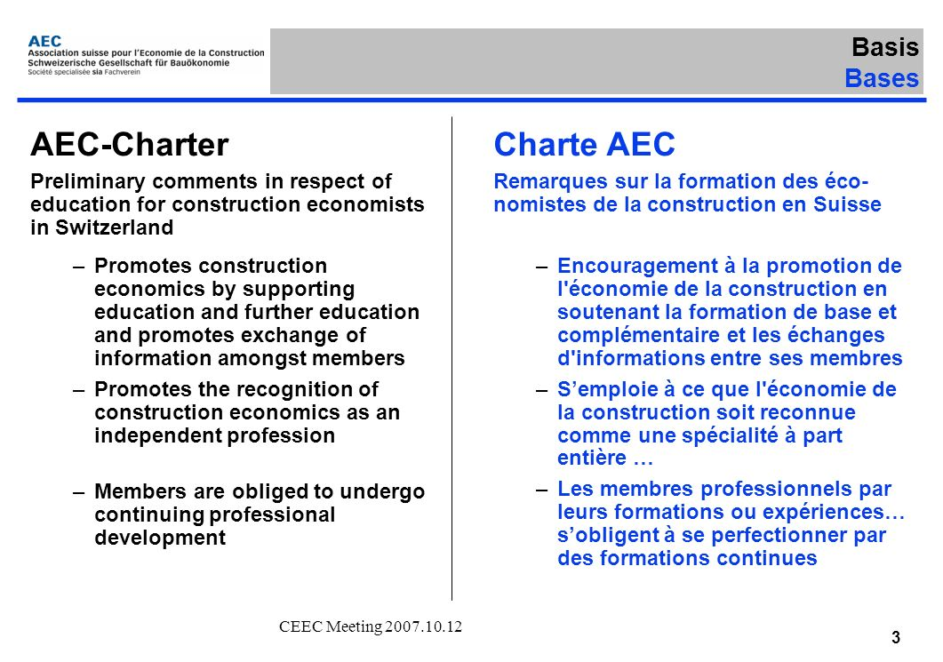 CEEC Meeting 2007.10.12 3 AEC-Charter Preliminary comments in respect of education for construction economists in Switzerland –Promotes construction e