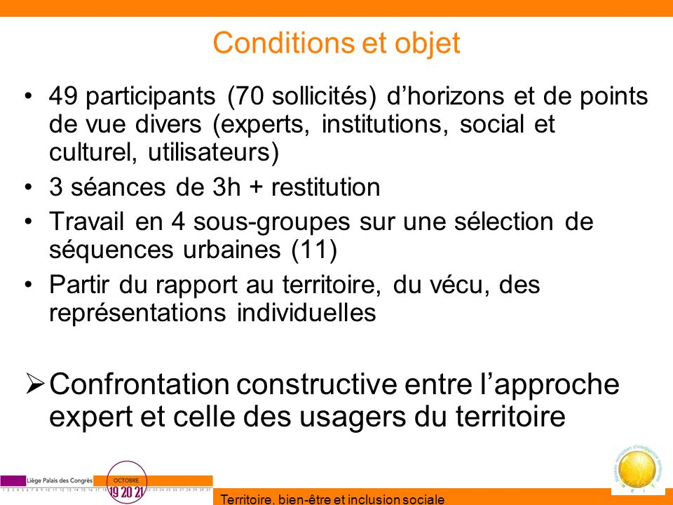 Territoire, bien-être et inclusion sociale Conditions et objet 49 participants (70 sollicités) dhorizons et de points de vue divers (experts, institut