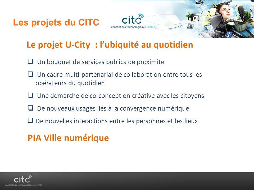 « AnyTime, AnyWhere, AnyDevice » Les projets du CITC Ubiquité Le projet U-City : lubiquité au quotidien Un bouquet de services publics de proximité Un