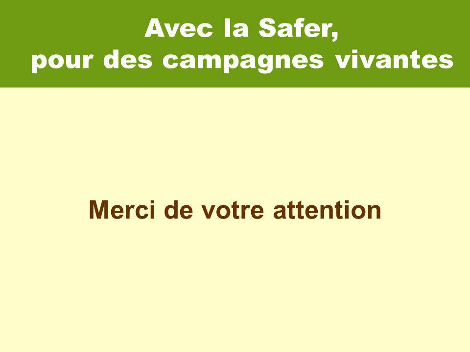 Merci de votre attention Avec la Safer, pour des campagnes vivantes