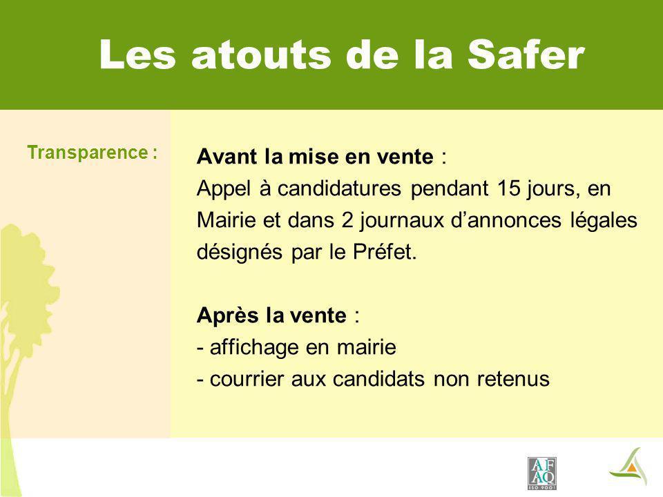 Les atouts de la Safer Transparence : Avant la mise en vente : Appel à candidatures pendant 15 jours, en Mairie et dans 2 journaux dannonces légales désignés par le Préfet.