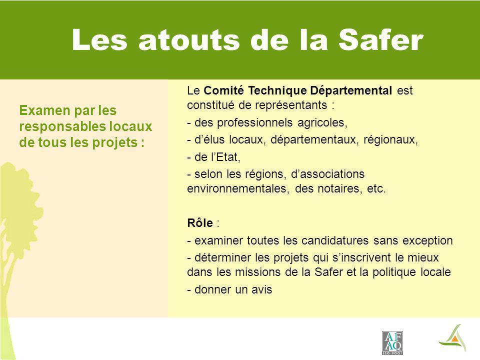 Les atouts de la Safer Le Comité Technique Départemental est constitué de représentants : - des professionnels agricoles, - délus locaux, départementaux, régionaux, - de lEtat, - selon les régions, dassociations environnementales, des notaires, etc.