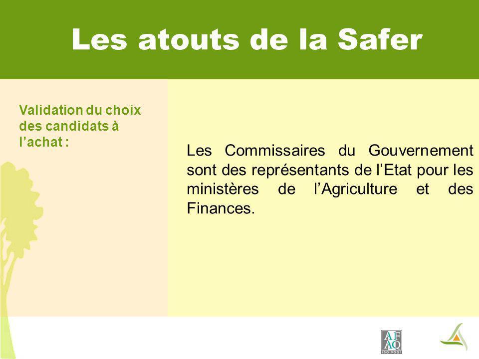 Les atouts de la Safer Les Commissaires du Gouvernement sont des représentants de lEtat pour les ministères de lAgriculture et des Finances.