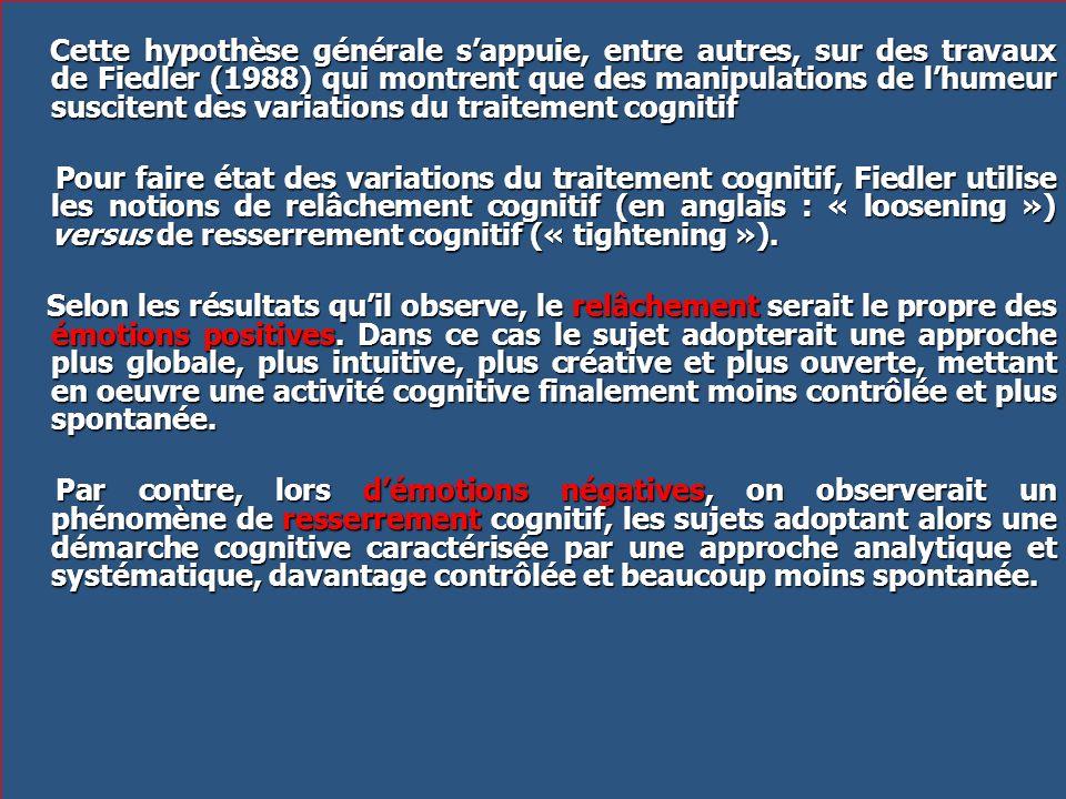 Cette hypothèse générale sappuie, entre autres, sur des travaux de Fiedler (1988) qui montrent que des manipulations de lhumeur suscitent des variatio