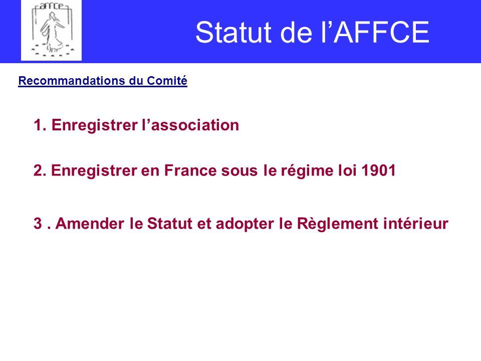 Statut de lAFFCE Recommandations du Comité 1.Enregistrer lassociation 2.