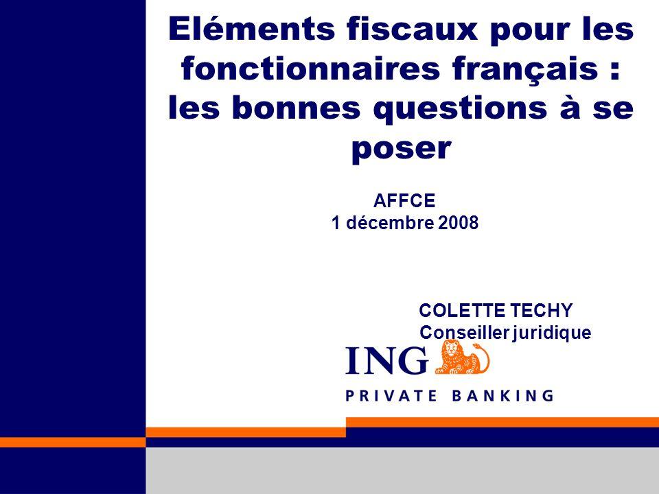 Eléments fiscaux pour les fonctionnaires français : les bonnes questions à se poser AFFCE 1 décembre 2008 COLETTE TECHY Conseiller juridique