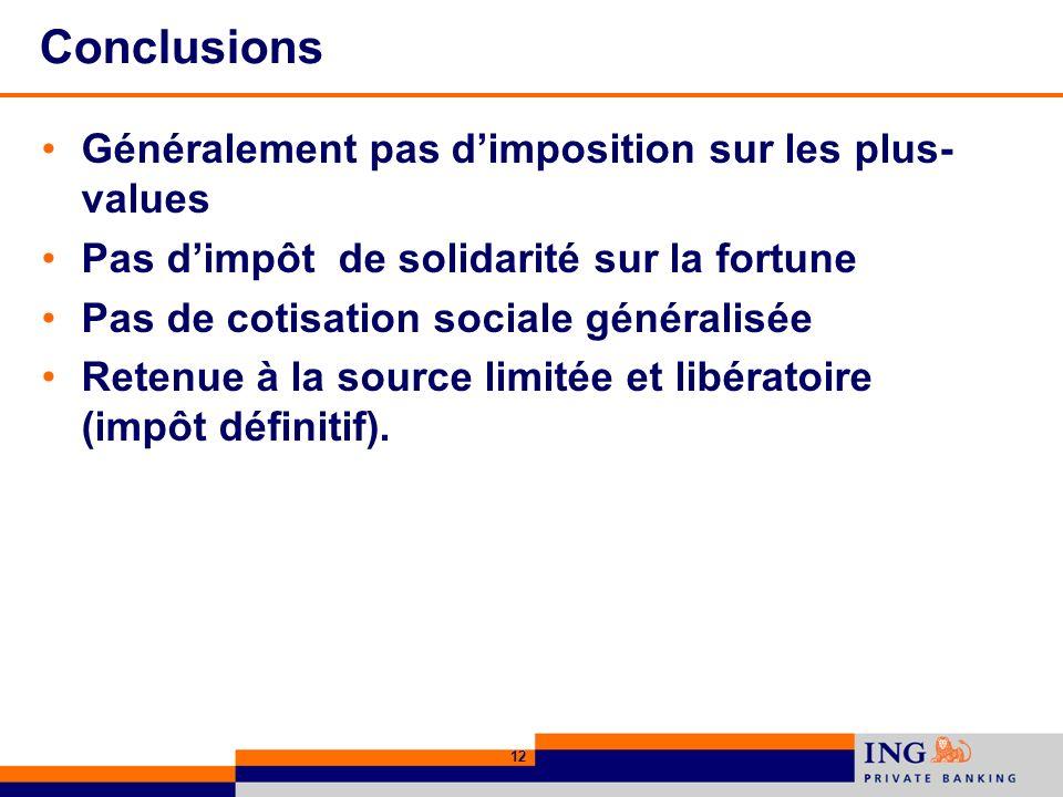 12 Conclusions Généralement pas dimposition sur les plus- values Pas dimpôt de solidarité sur la fortune Pas de cotisation sociale généralisée Retenue à la source limitée et libératoire (impôt définitif).