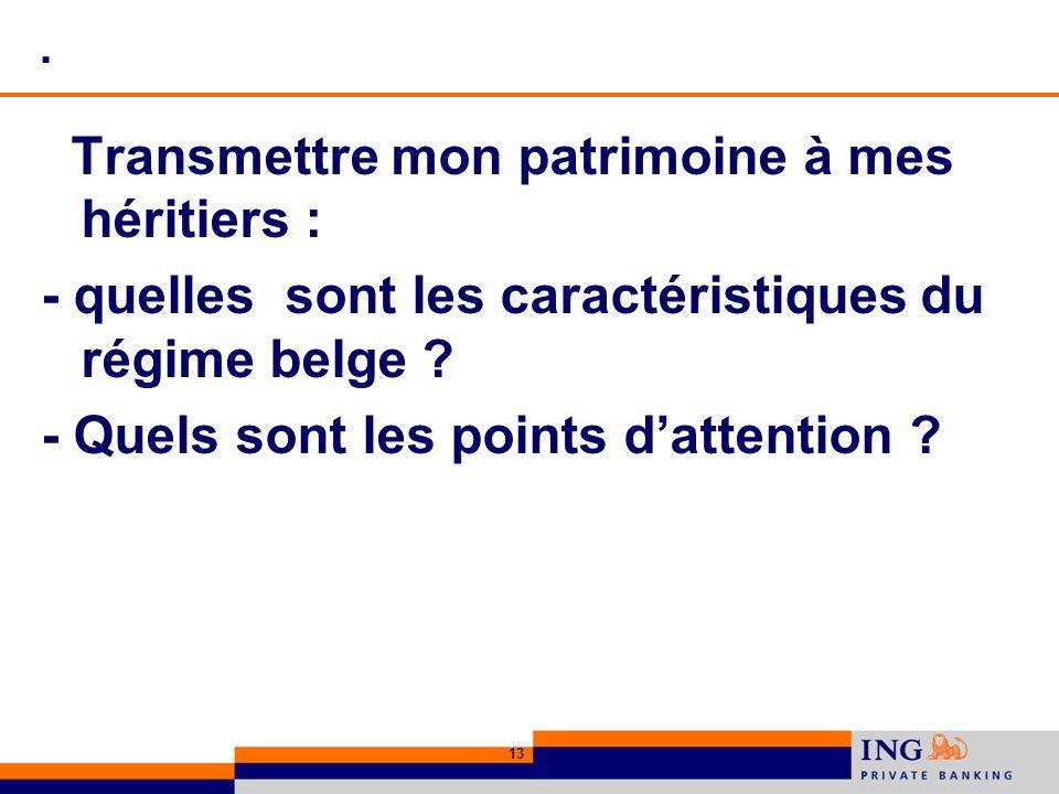 13. Transmettre mon patrimoine à mes héritiers : - quelles sont les caractéristiques du régime belge ? - Quels sont les points dattention ?