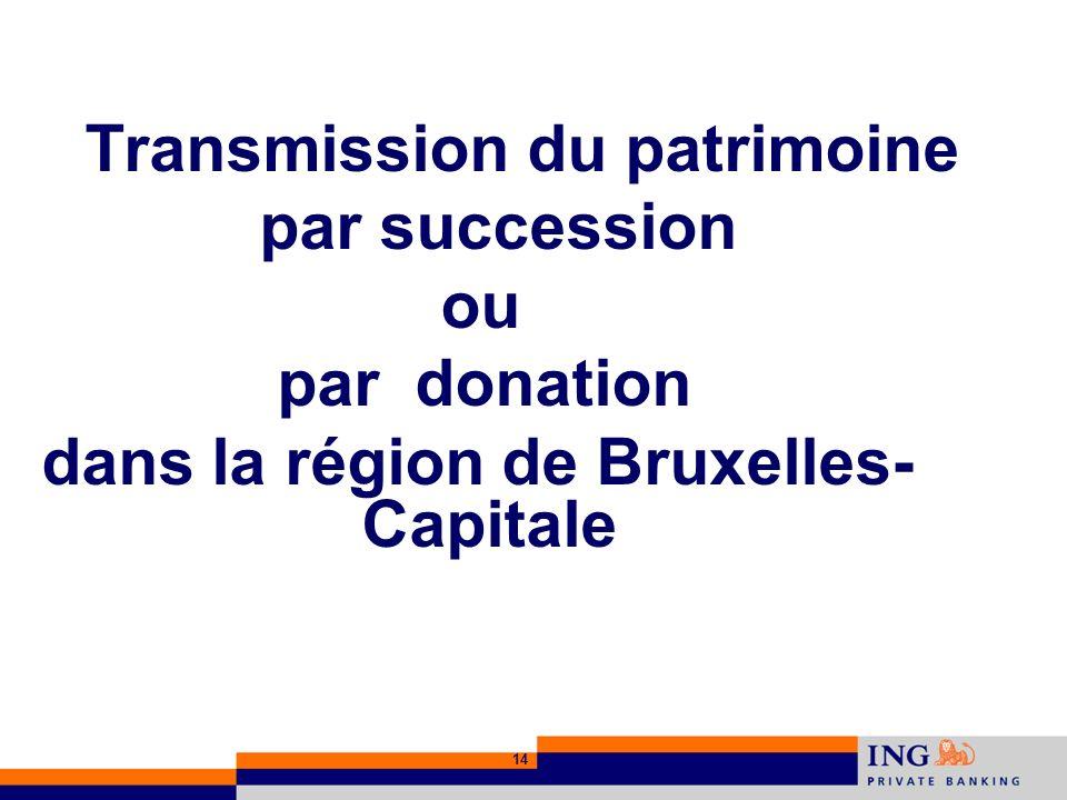 14 Transmission du patrimoine par succession ou par donation dans la région de Bruxelles- Capitale