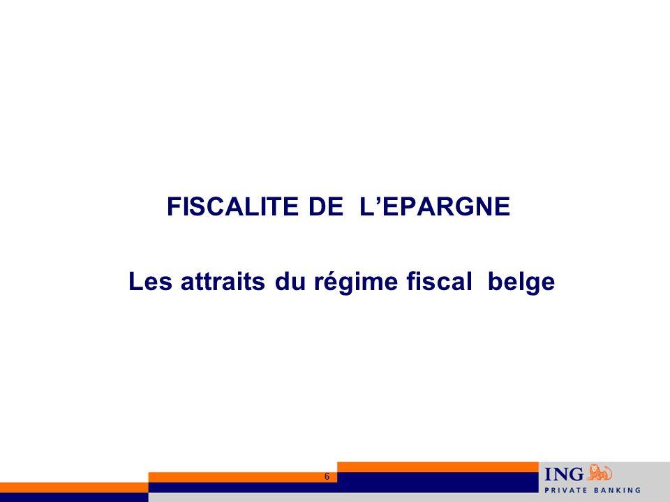 6 FISCALITE DE LEPARGNE Les attraits du régime fiscal belge