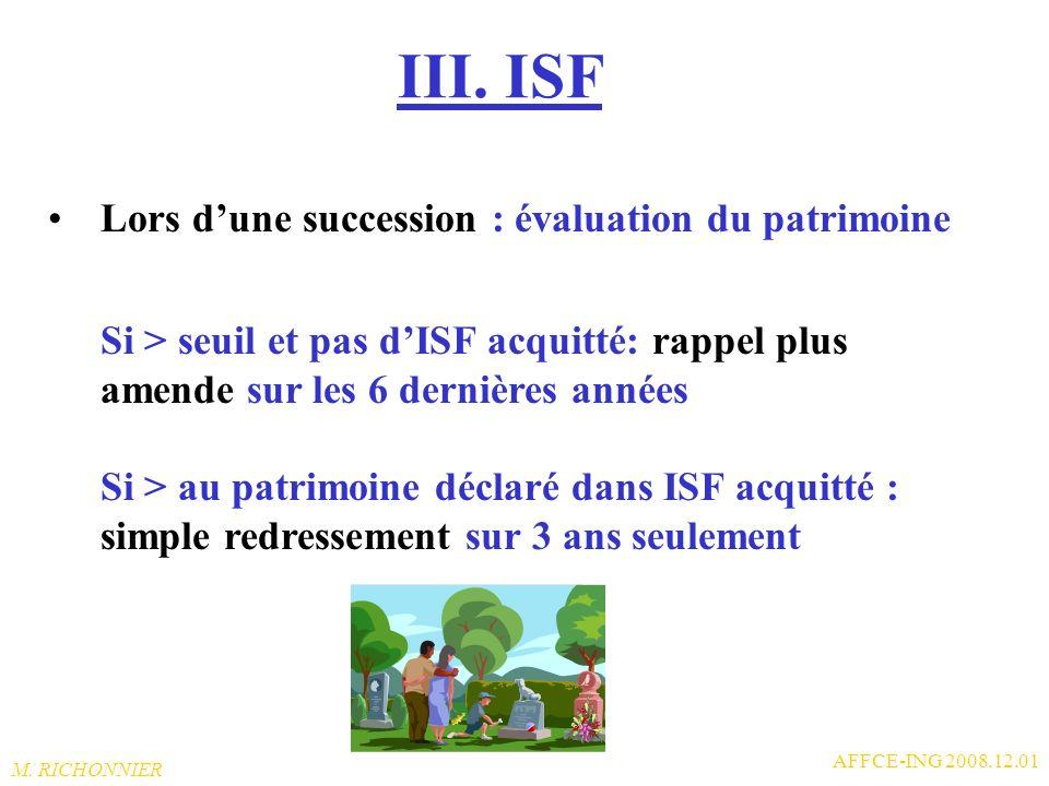 M. RICHONNIER AFFCE-ING 2008.12.01 III. ISF Impôt déclaratif sur votre patrimoine en Fr, Be etc. (déclaratif = cest vous qui évaluez) au plus tard le