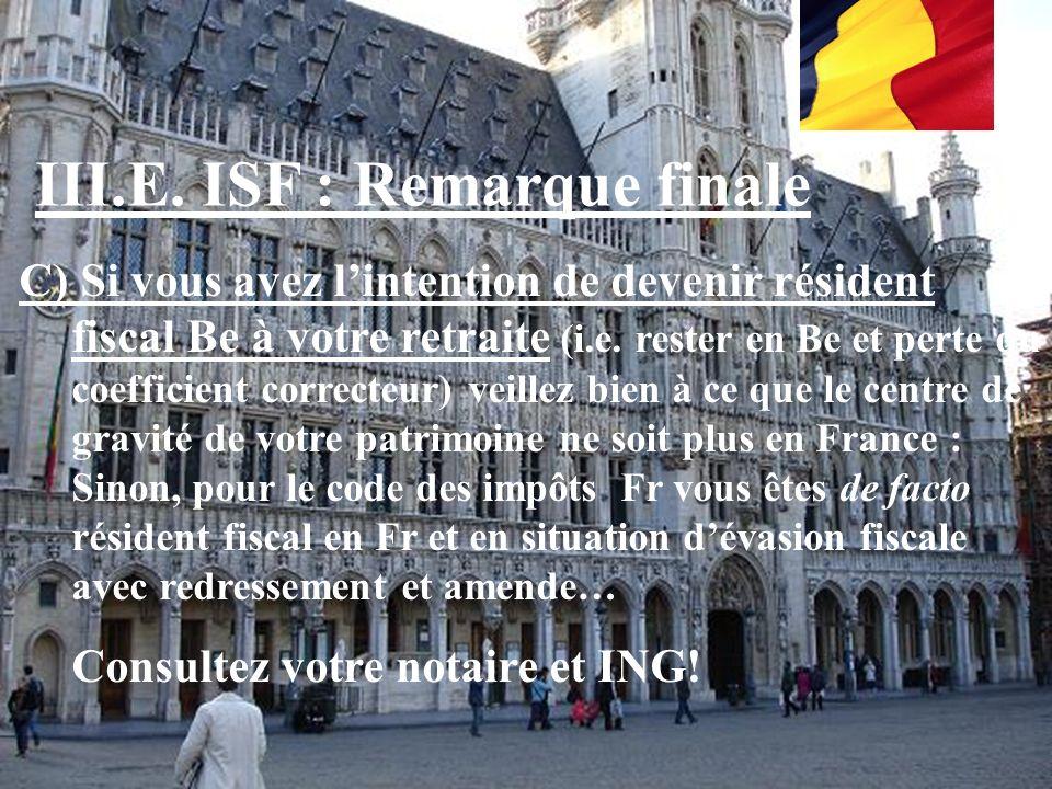 M. RICHONNIER AFFCE-ING 2008.12.01 III.E. ISF : Remarque finale B) Si vous avez lintention de rester résident fiscal Fr à votre retraite (i.e. retourn