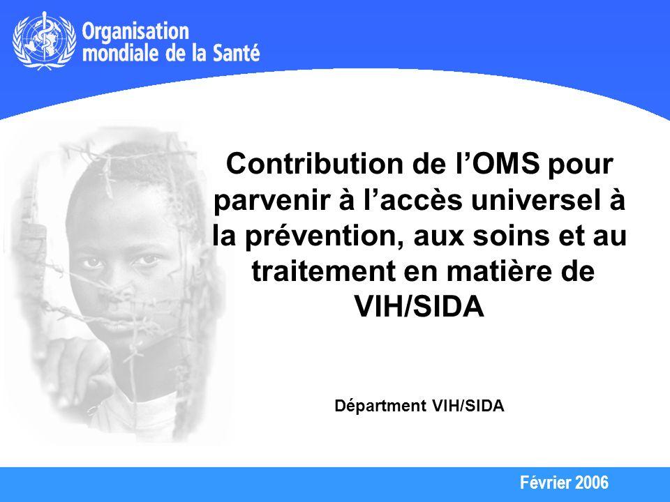Février 2006 Interventions prioritaires (2) Orientation stratégique II :Interventions prioritaires Accélérer le développement du traitement antirétroviral et des soins - Traitement antirétroviral - Soins (nutritionnels, palliatifs, soins aux malades en fin de vie...) - Prévention pour les personnes qui vivent avec le VIH/SIDA - Prévention et prise en charge des infections opportunistes - Activités TB/HIV