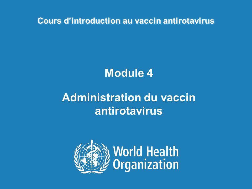 Cours dintroduction au vaccin antirotavirus Module 4 Administration du vaccin antirotavirus