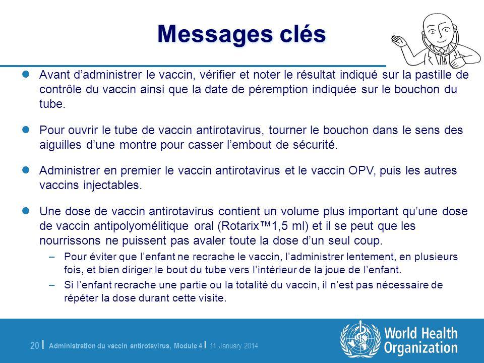 Administration du vaccin antirotavirus, Module 4 | 11 January 2014 20 | Messages clés Avant dadministrer le vaccin, vérifier et noter le résultat indi