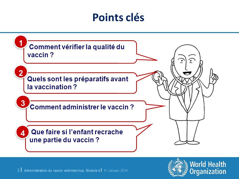 Administration du vaccin antirotavirus, Module 4 | 11 January 2014 3 |3 | Comment vérifier la qualité du vaccin ? 1 1 Quels sont les préparatifs avant
