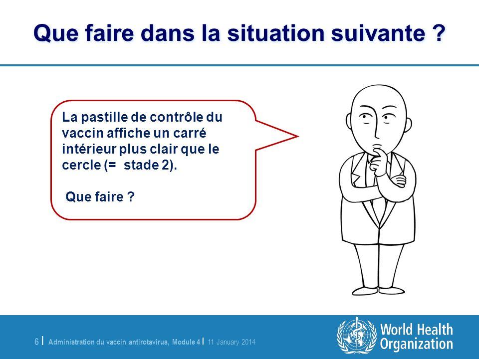 Administration du vaccin antirotavirus, Module 4 | 11 January 2014 6 |6 | Que faire dans la situation suivante ? La pastille de contrôle du vaccin aff
