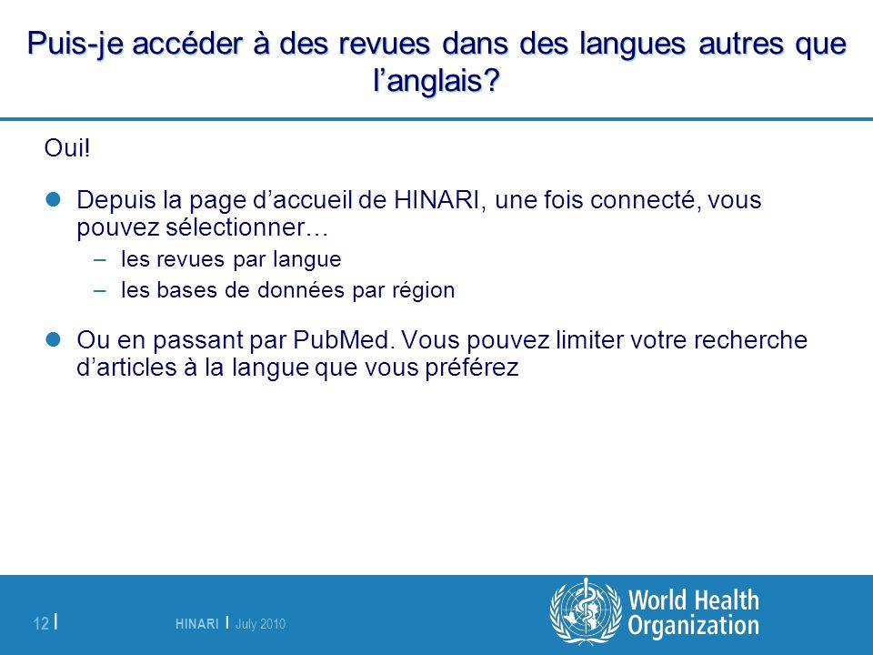 HINARI | July 2010 12 | Puis-je accéder à des revues dans des langues autres que langlais? Oui! Depuis la page daccueil de HINARI, une fois connecté,