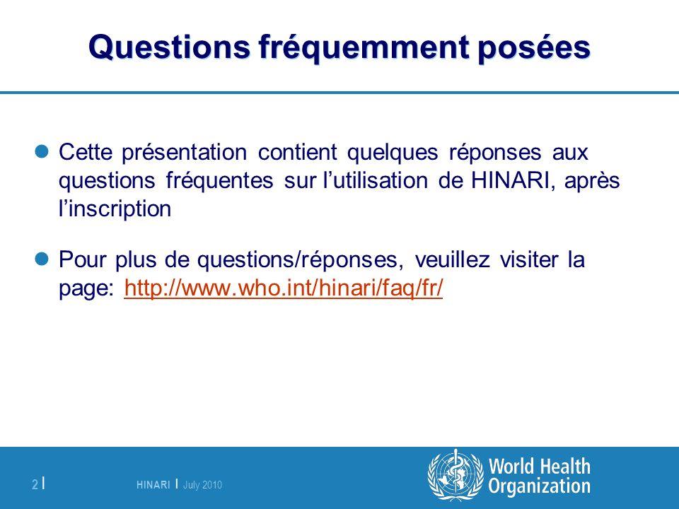 HINARI | July 2010 2 | Cette présentation contient quelques réponses aux questions fréquentes sur lutilisation de HINARI, après linscription Pour plus