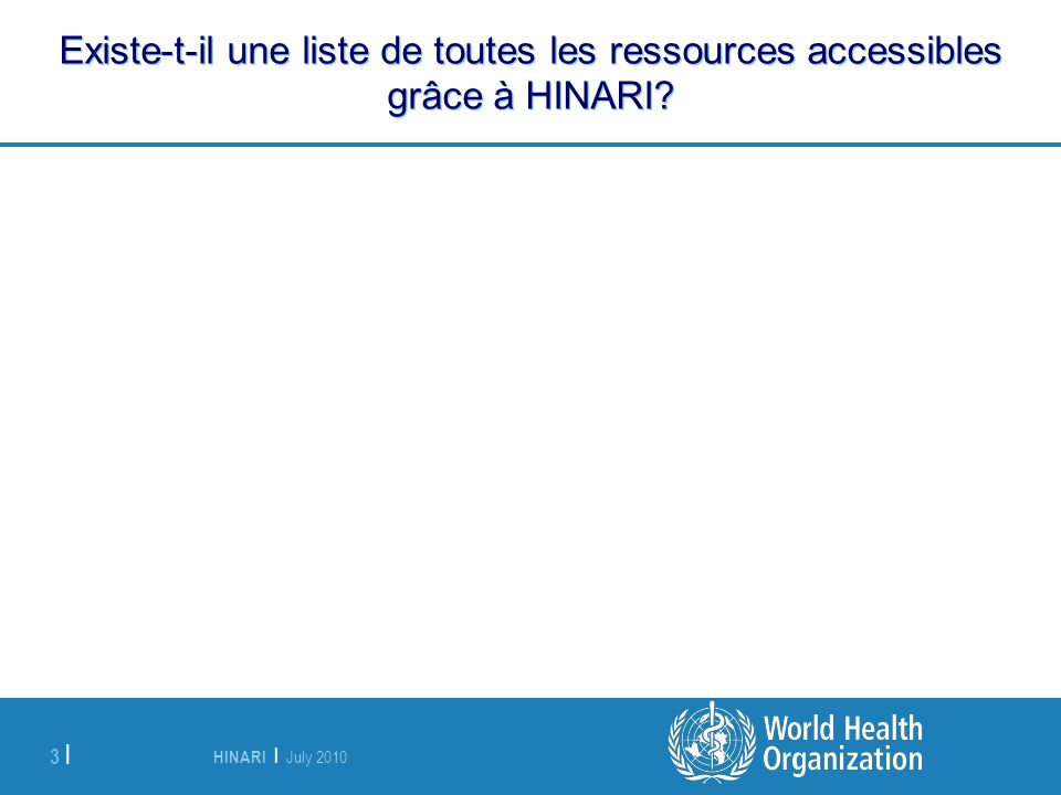 HINARI | July 2010 4 | Existe-t-il une liste de toutes les ressources accessibles grâce à HINARI.