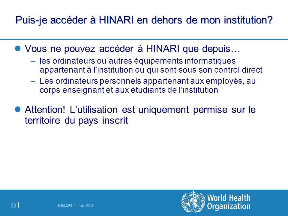 HINARI | July 2010 30 | Puis-je accéder à HINARI en dehors de mon institution? Vous ne pouvez accéder à HINARI que depuis… –les ordinateurs ou autres