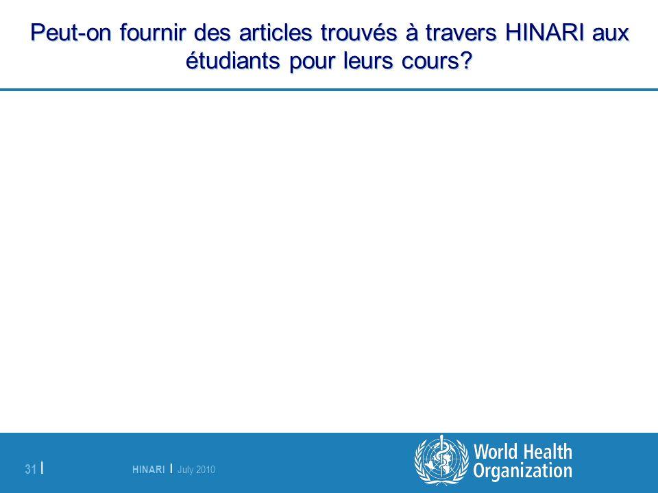 HINARI | July 2010 31 | Peut-on fournir des articles trouvés à travers HINARI aux étudiants pour leurs cours?