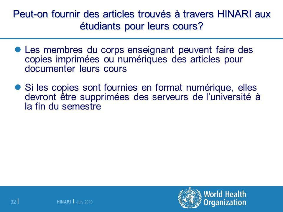 HINARI | July 2010 32 | Peut-on fournir des articles trouvés à travers HINARI aux étudiants pour leurs cours? Les membres du corps enseignant peuvent
