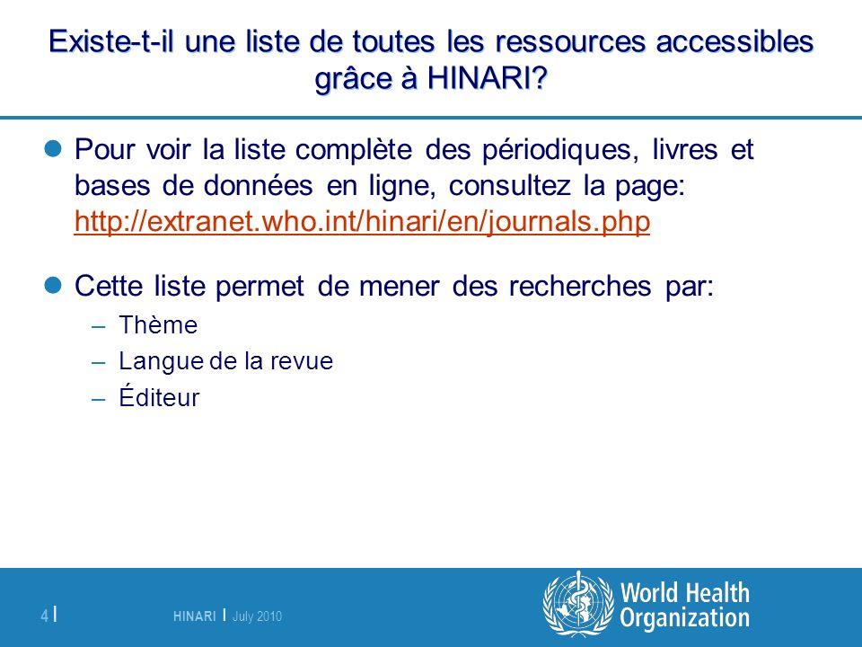 HINARI | July 2010 4 | Existe-t-il une liste de toutes les ressources accessibles grâce à HINARI? Pour voir la liste complète des périodiques, livres