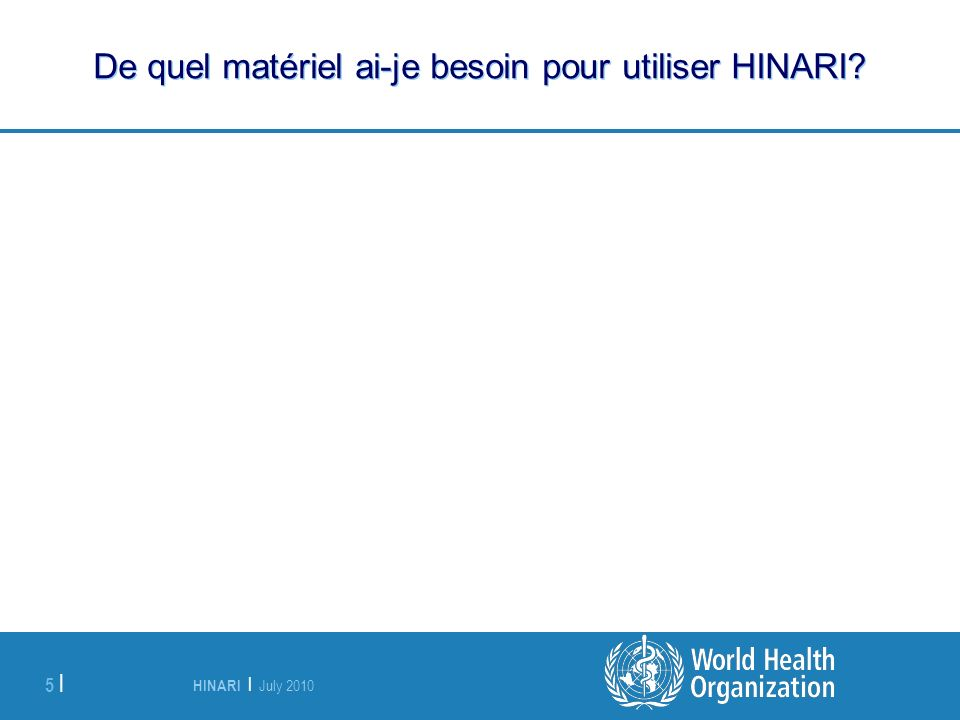 HINARI | July 2010 5 | De quel matériel ai-je besoin pour utiliser HINARI?