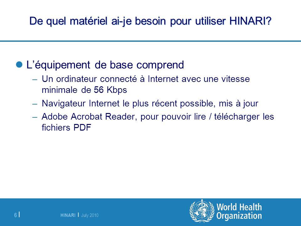 HINARI | July 2010 6 | De quel matériel ai-je besoin pour utiliser HINARI? Léquipement de base comprend –Un ordinateur connecté à Internet avec une vi