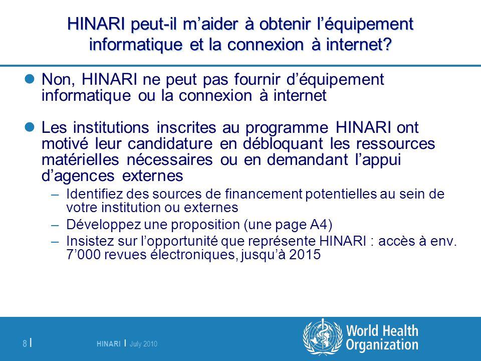 HINARI | July 2010 8 | HINARI peut-il maider à obtenir léquipement informatique et la connexion à internet? Non, HINARI ne peut pas fournir déquipemen
