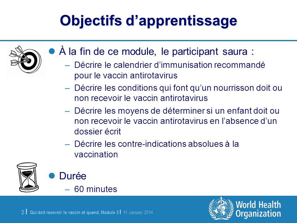 Qui doit recevoir le vaccin et quand, Module 3 | 11 January 2014 2 |2 | Objectifs dapprentissage À la fin de ce module, le participant saura : –Décrir