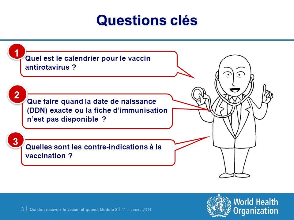 Qui doit recevoir le vaccin et quand, Module 3 | 11 January 2014 4 |4 | Le calendrier du vaccin antirotavirus consiste en ladministration de 2 doses, lune à lâge de 6 semaines et lautre à lâge de 10 semaines.