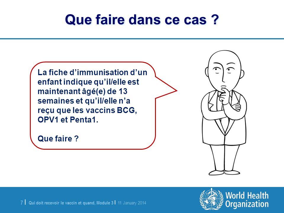 Qui doit recevoir le vaccin et quand, Module 3 | 11 January 2014 7 |7 | La fiche dimmunisation dun enfant indique quil/elle est maintenant âgé(e) de 1