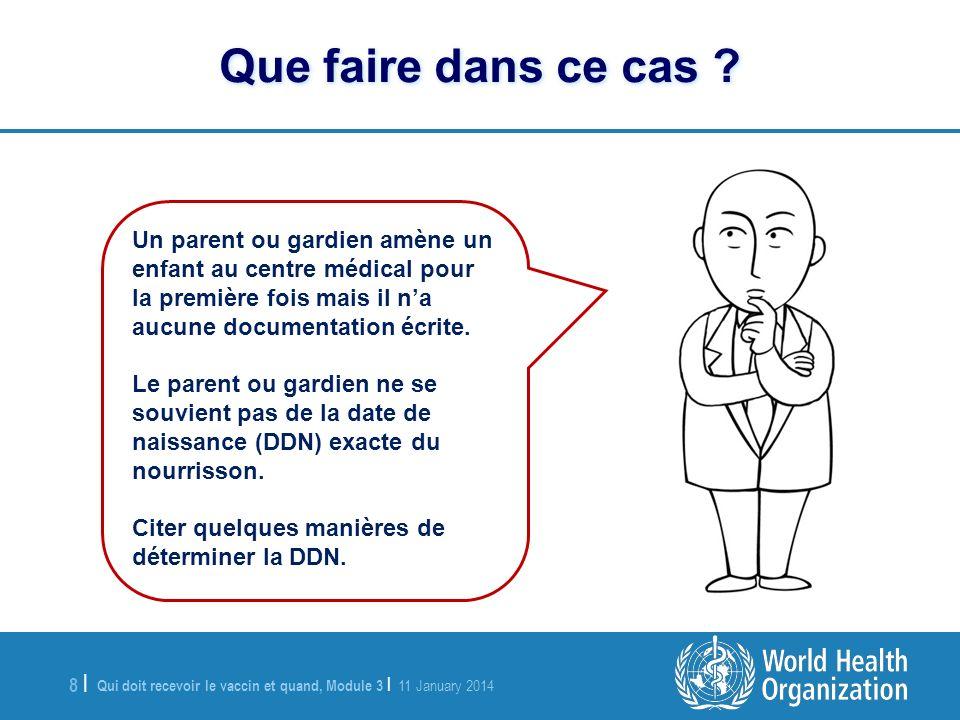 Qui doit recevoir le vaccin et quand, Module 3 | 11 January 2014 8 |8 | Que faire dans ce cas ? Un parent ou gardien amène un enfant au centre médical