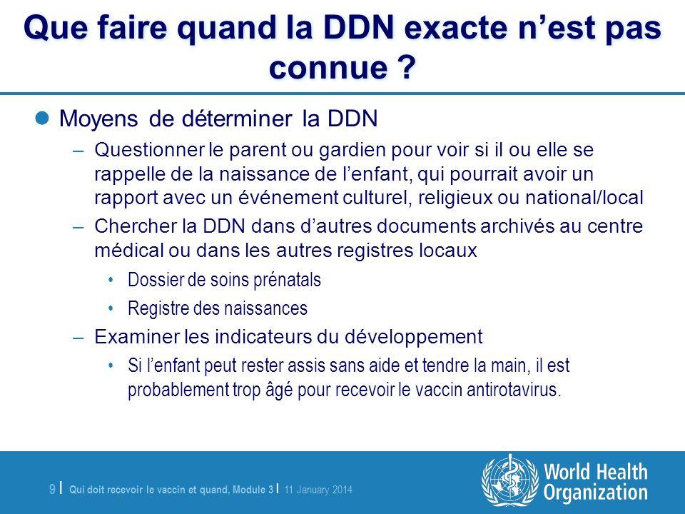 Qui doit recevoir le vaccin et quand, Module 3 | 11 January 2014 9 |9 | Que faire quand la DDN exacte nest pas connue ? Moyens de déterminer la DDN –Q