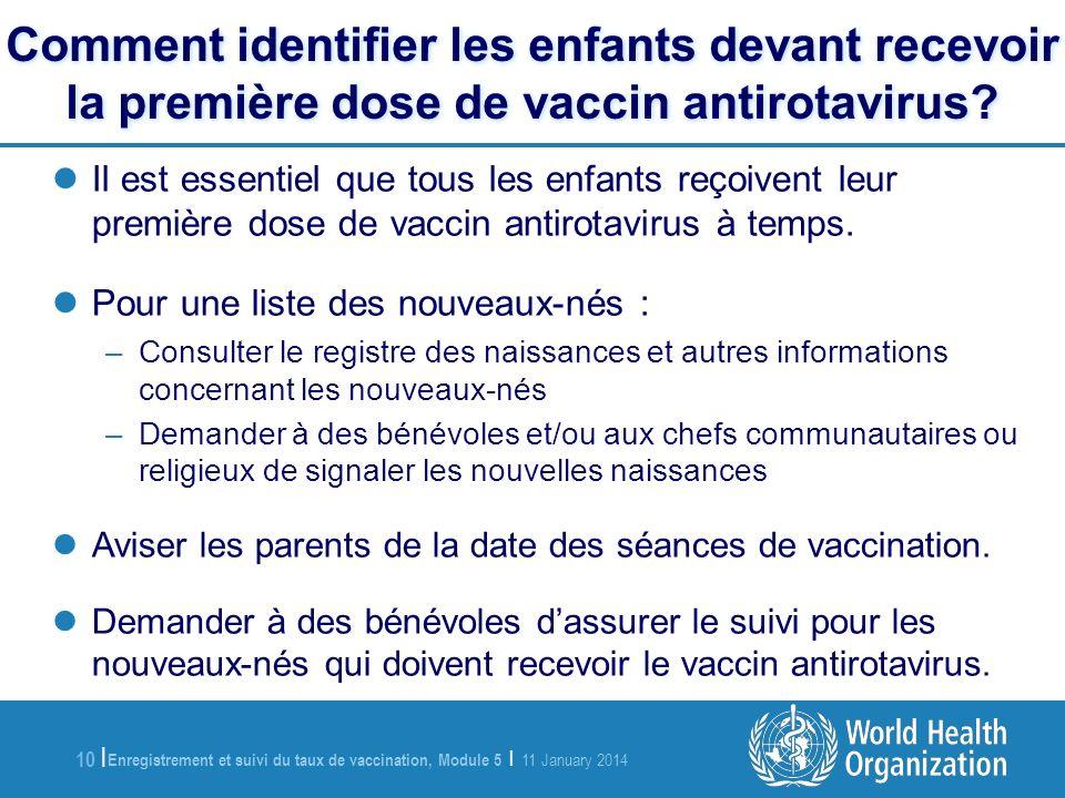 Enregistrement et suivi du taux de vaccination, Module 5 | 11 January 2014 10 | Comment identifier les enfants devant recevoir la première dose de vaccin antirotavirus.