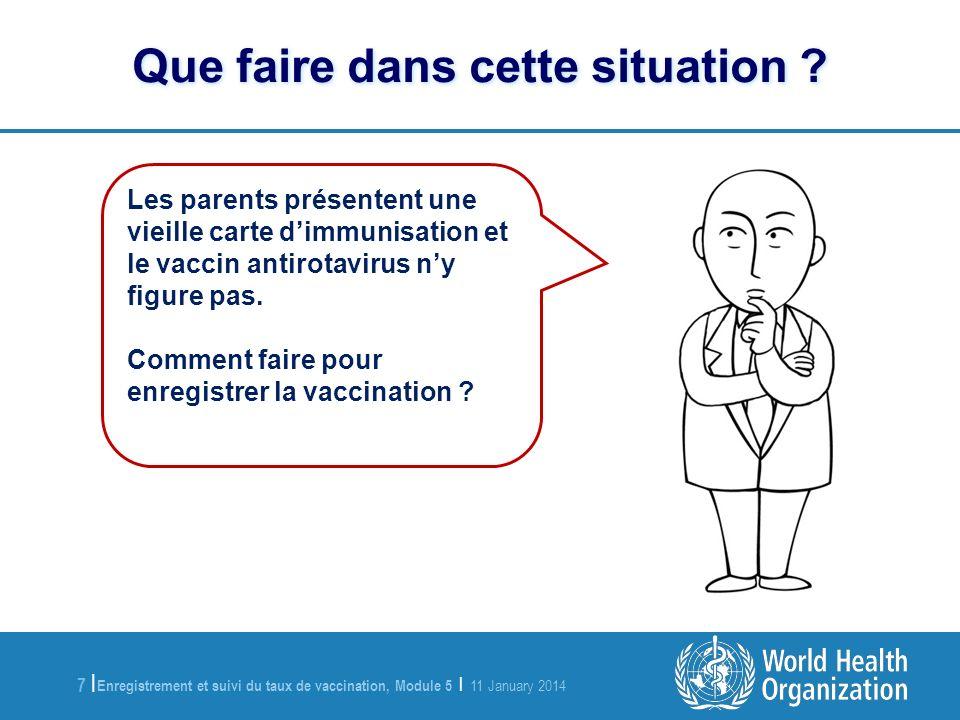 Enregistrement et suivi du taux de vaccination, Module 5 | 11 January 2014 7 |7 | Que faire dans cette situation .