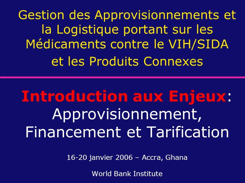 Gestion des Approvisionnements et la Logistique portant sur les Médicaments contre le VIH/SIDA et les Produits Connexes Introduction aux Enjeux: Appro
