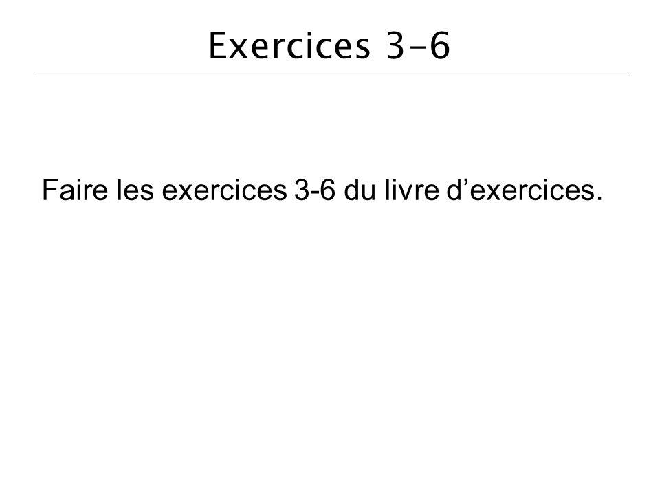 Exercices 3-6 Faire les exercices 3-6 du livre dexercices.