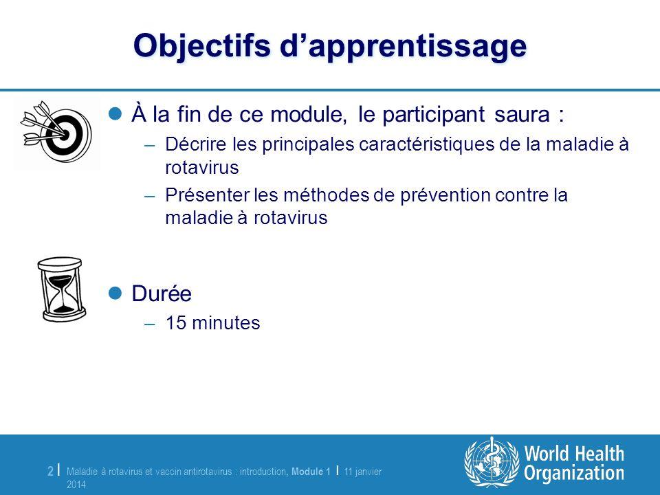 Maladie à rotavirus et vaccin antirotavirus : introduction, Module 1 | 11 janvier 2014 11 janvier 2014 2 |2 | Objectifs dapprentissage À la fin de ce