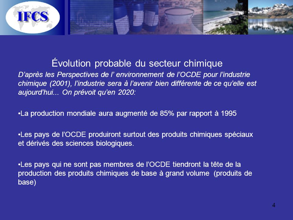 4 Évolution probable du secteur chimique Daprès les Perspectives de l environnement de lOCDE pour lindustrie chimique (2001), lindustrie sera à lavenir bien différente de ce quelle est aujourdhui...
