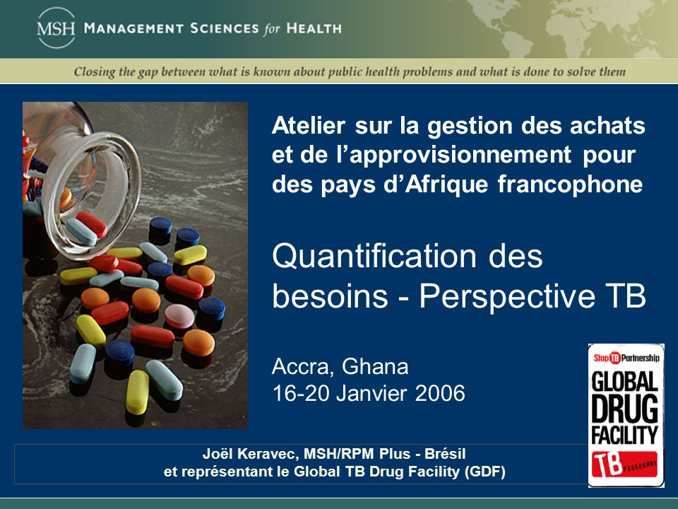 Atelier sur la gestion des achats et de lapprovisionnement pour des pays dAfrique francophone Quantification des besoins - Perspective TB Accra, Ghana
