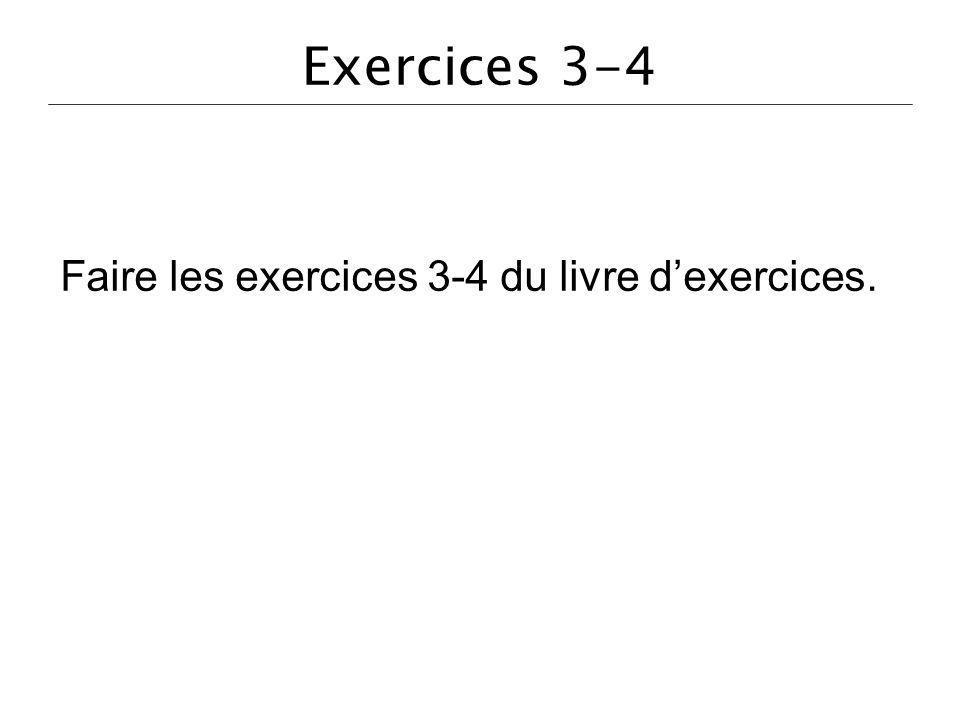 Exercices 3-4 Faire les exercices 3-4 du livre dexercices.