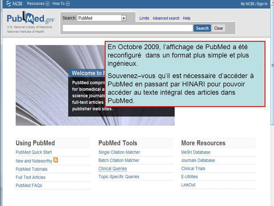 En Octobre 2009, laffichage de PubMed a été reconfiguré dans un format plus simple et plus ingénieux. Souvenez–vous quil est nécessaire daccéder à Pub