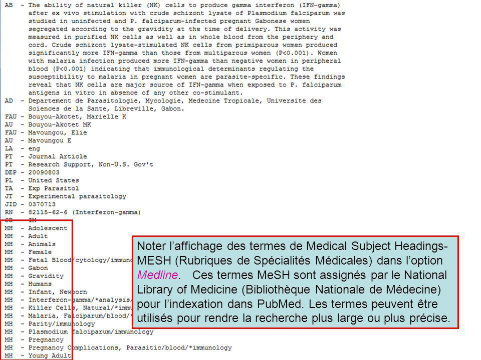 Noter laffichage des termes de Medical Subject Headings- MESH (Rubriques de Spécialités Médicales) dans loption Medline. Ces termes MeSH sont assignés