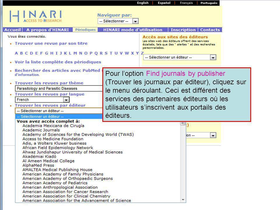Pour loption Find journals by publisher (Trouver les journaux par éditeur), cliquez sur le menu déroulant. Ceci est différent des services des partena