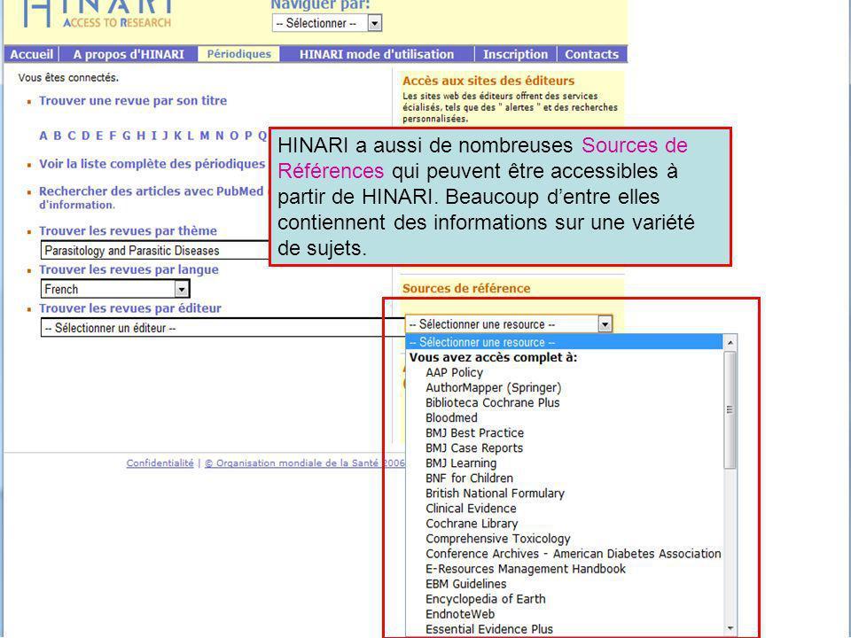 HINARI a aussi de nombreuses Sources de Références qui peuvent être accessibles à partir de HINARI. Beaucoup dentre elles contiennent des informations