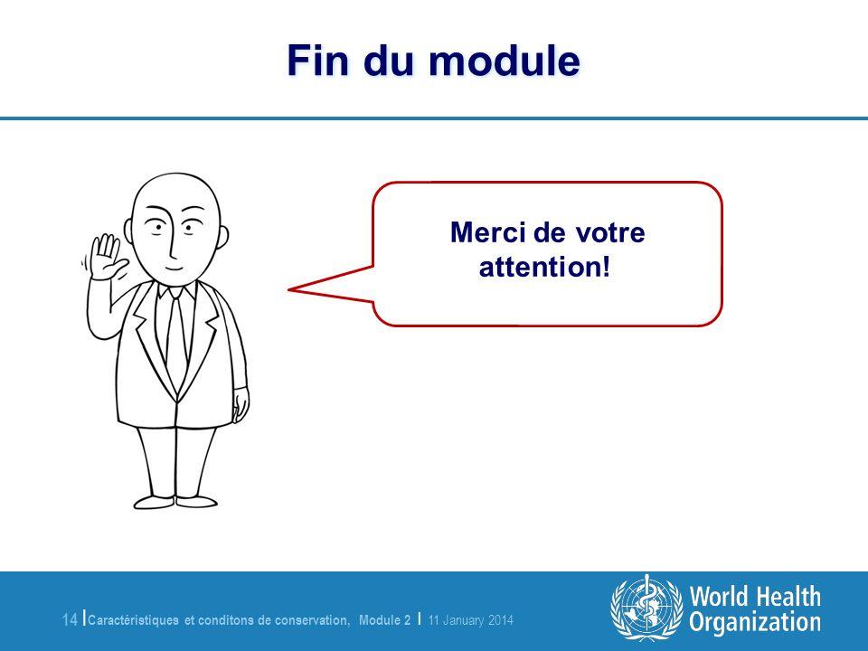 Caractéristiques et conditons de conservation, Module 2   11 January 2014 14   Fin du module Merci de votre attention!
